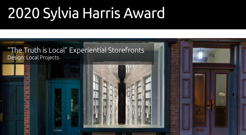 "2020 Sylvia Harris Award - ""The Truth is Local"" Experiential Storefronts"
