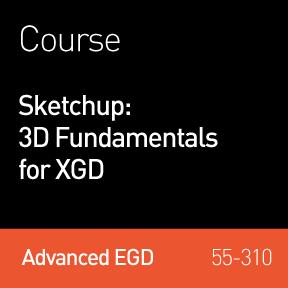 2017 Webinar   Sketchup: 3D Fundamentals for XGD