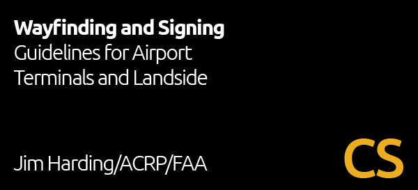 FAA/Airport Cooperative Research Program: Wayfinding and Signing Guidelines for Airport Terminals and Landside