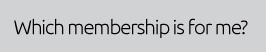 Which Membership is for me?
