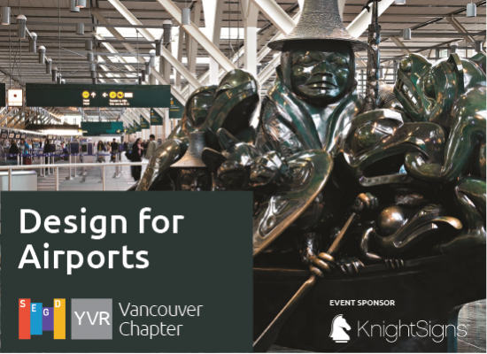 Join SEGD (Society for Experiential Graphic Design) for an in-depth look at the architectural, wayfinding and artistic design elements that make YVR the airport it is today.