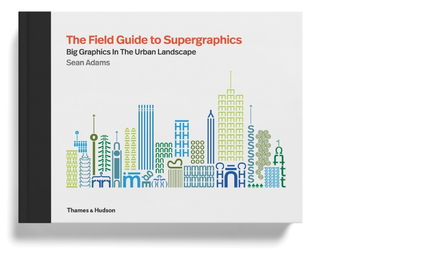 """""""The Field Guide to Supergraphics: Big Graphics in the Urban Landscape"""" was released in February."""