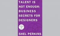 Shel Perkins' book, Talent is Not Enough: Business Secrets for Designers (3rd Edition), is now available from Amazon.