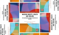 """Museum Objects, Health and Healing: The Relationship between Exhibitions and Wellness, 1st Edition"" by authors Brenda Cowan, Ross Laird and Jason McKeown was published in 2019 by Routledge Taylor & Francis Group"