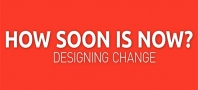 How Soon is Now - Designing Change