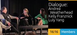 Dialogue - Andrea Weatherhead + Kelly Franznick + Luly Yang