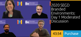 2020 SEGD Branded Environments: Day 1 Moderated Discussion