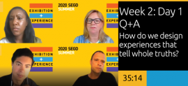 Week 2: Day 1  Q&A - How do we design experiences that tell whole truths?