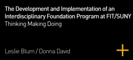The Development and Implementation of an Interdisciplinary Foundation Program at FIT/SUNY: Thinking, Making, Doing