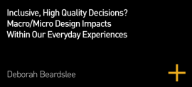 Inclusive, High Quality Decisions?  Macro/Micro Design Impacts within our Everyday Experiences