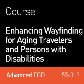 Enhancing Wayfinding for Aging Travelers and Persons with Disabilities
