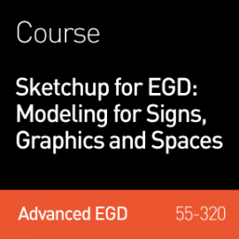 2018 Podcast | Sketchup for EGD: Modeling Signs, Graphics and Spaces