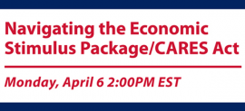 Navigating the Economic Stimulus Package/CARES Act Webinar