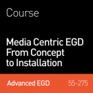 55-275 Media Centric: EGD From Concept to Installation