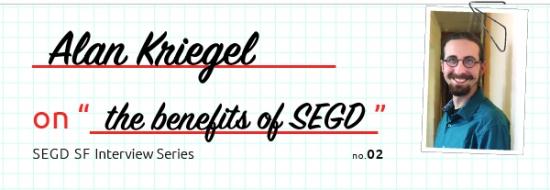 SEGD SF Interview Series: Alan Kriegel on the benefits of SEGD